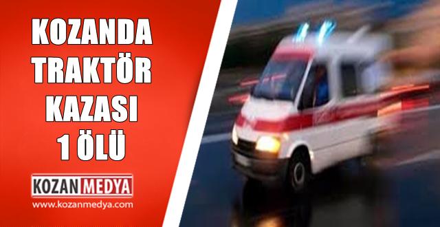Kozanda Traktörün Altında Kalan Vatandaş Hayatını Kaybetti