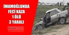 İmamoğlunda Feci Kaza 1 Ölü 3 Yaralı