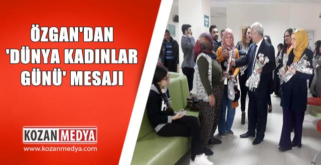 Özgan'dan 'Dünya Kadınlar Günü' Mesajı