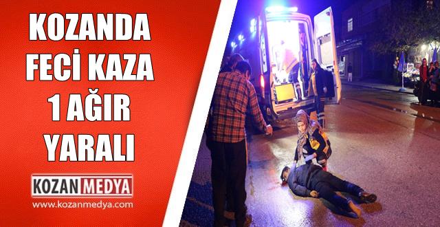Kozanda Trafik Kazası 1 Kişi Ağır Yaralandı