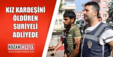 Önceden Planlayarak Kız Kardeşini Öldüren Suriyeli Adliyeye Çıkarıldı