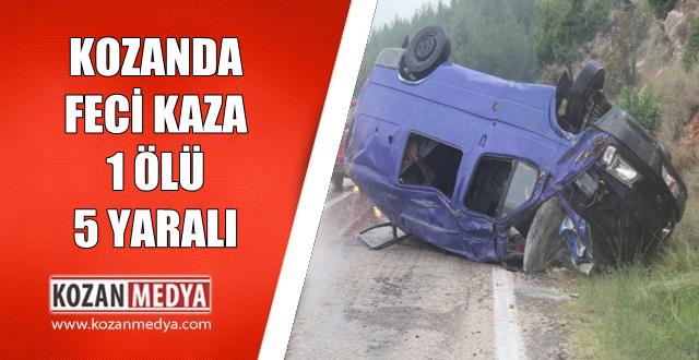 Kozanda Feci Trafik Kazası 1 Ölü 5 Yaralı