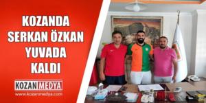 Kozanspor da Serkan Özkan Yuvada Kaldı