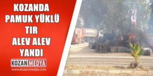 Kozan'da Pamuk Yüklü Tır Alev Alev Yandı