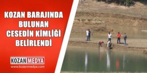 Kozan Barajında Bulunan Cesedin Kimliği Belirlendi