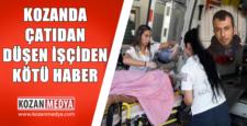 Kozan'da Çatıdan Düşen İşçiden Kötü Haber