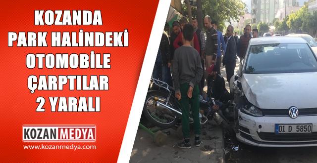 Kozanda Park Halindeki Otomobil'e Çarpan Motosiklet Sürücüsü ve Yanındaki çocuk Yaralandı